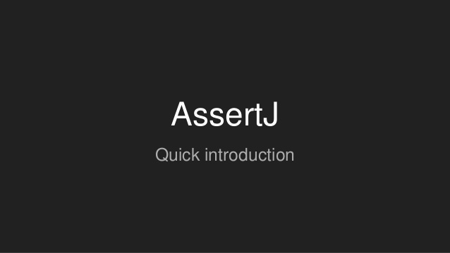 AssertJ Quick introduction
